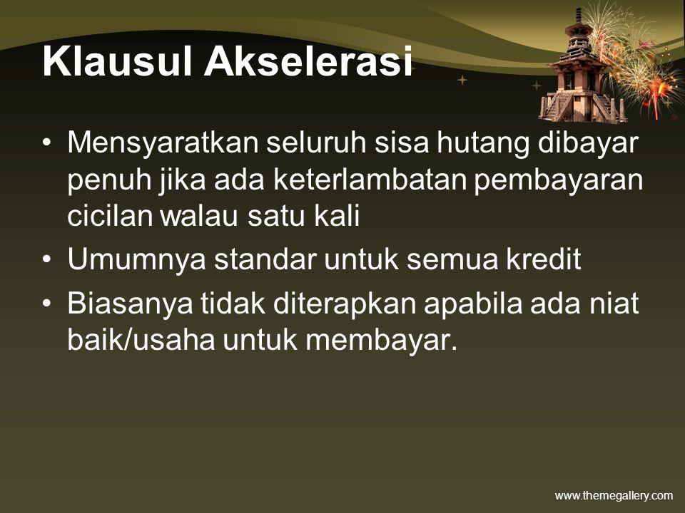 www.themegallery.com Klausul Akselerasi •Mensyaratkan seluruh sisa hutang dibayar penuh jika ada keterlambatan pembayaran cicilan walau satu kali •Umu