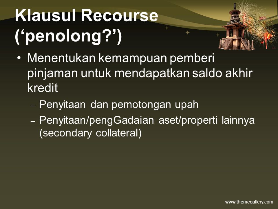www.themegallery.com Klausul Recourse ('penolong?') •Menentukan kemampuan pemberi pinjaman untuk mendapatkan saldo akhir kredit – Penyitaan dan pemoto