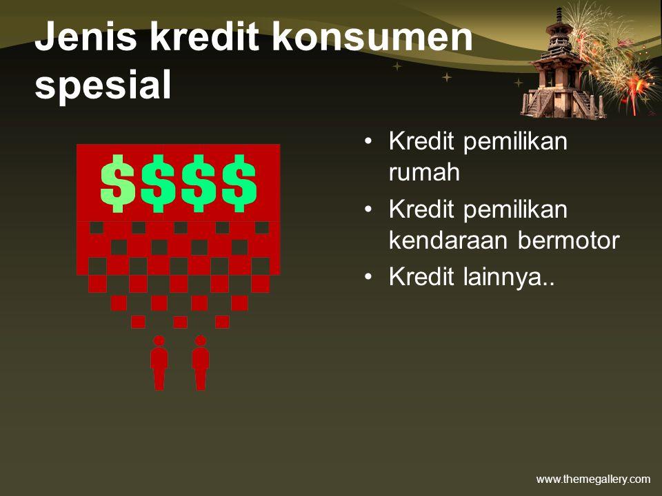 www.themegallery.com Jenis kredit konsumen spesial •Kredit pemilikan rumah •Kredit pemilikan kendaraan bermotor •Kredit lainnya..