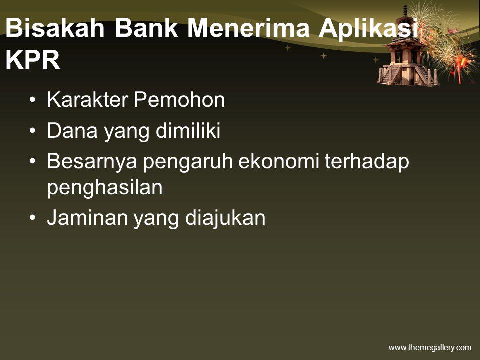 www.themegallery.com Bisakah Bank Menerima Aplikasi KPR •Karakter Pemohon •Dana yang dimiliki •Besarnya pengaruh ekonomi terhadap penghasilan •Jaminan