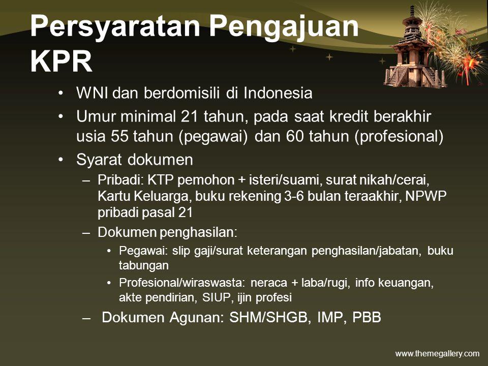 www.themegallery.com Persyaratan Pengajuan KPR •WNI dan berdomisili di Indonesia •Umur minimal 21 tahun, pada saat kredit berakhir usia 55 tahun (pega
