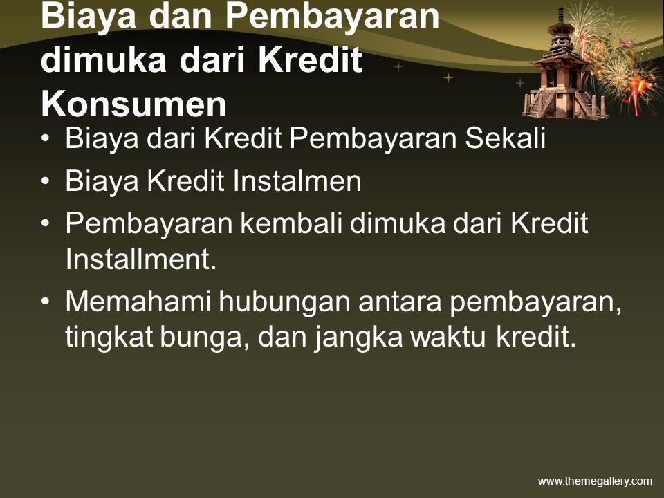 www.themegallery.com Biaya dan Pembayaran dimuka dari Kredit Konsumen •Biaya dari Kredit Pembayaran Sekali •Biaya Kredit Instalmen •Pembayaran kembali