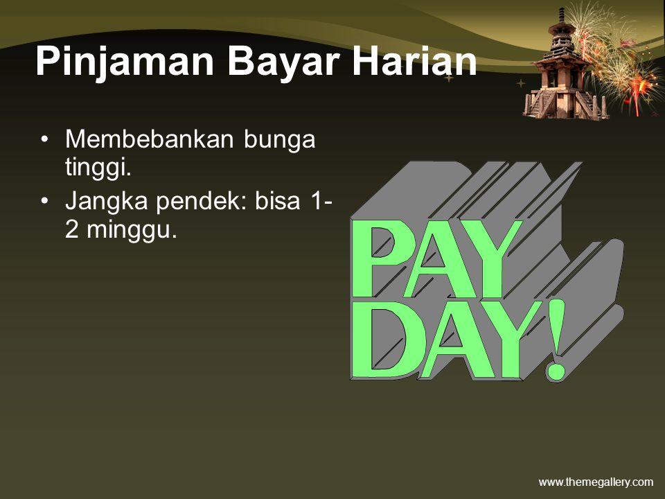 www.themegallery.com Pinjaman Bayar Harian •Membebankan bunga tinggi. •Jangka pendek: bisa 1- 2 minggu.