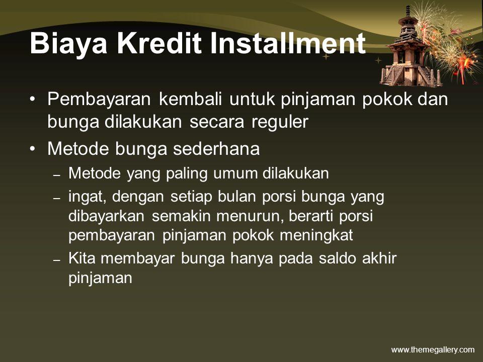 www.themegallery.com Biaya Kredit Installment •Pembayaran kembali untuk pinjaman pokok dan bunga dilakukan secara reguler •Metode bunga sederhana – Me