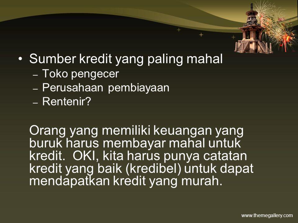 www.themegallery.com •Sumber kredit yang paling mahal – Toko pengecer – Perusahaan pembiayaan – Rentenir? Orang yang memiliki keuangan yang buruk haru