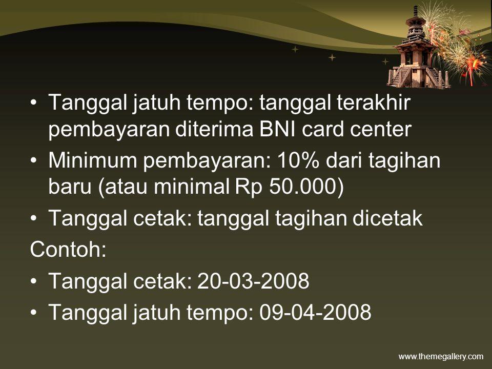 www.themegallery.com •Tanggal jatuh tempo: tanggal terakhir pembayaran diterima BNI card center •Minimum pembayaran: 10% dari tagihan baru (atau minim