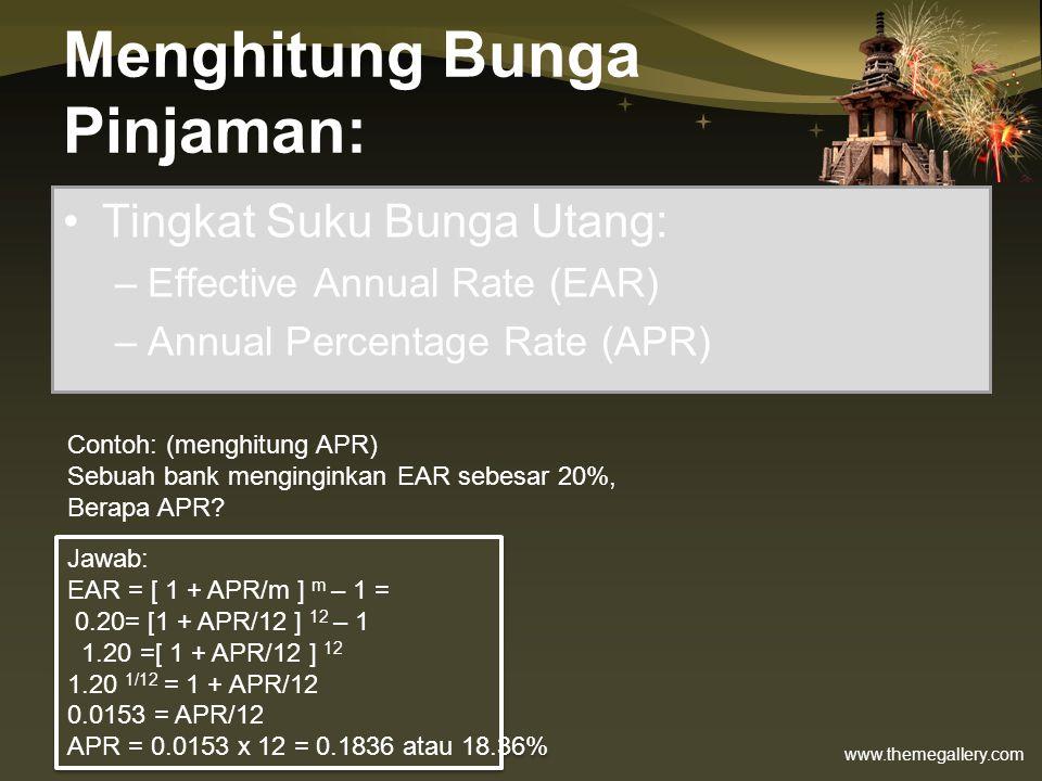 www.themegallery.com Menghitung Bunga Pinjaman: •Tingkat Suku Bunga Utang: –Effective Annual Rate (EAR) –Annual Percentage Rate (APR) Contoh: (menghit