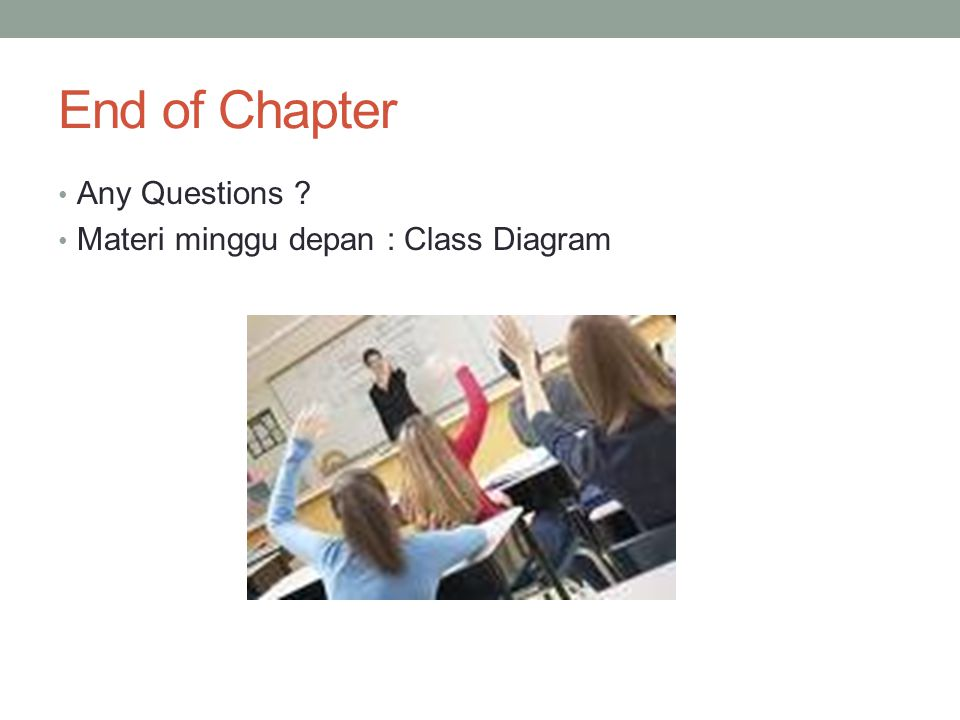 End of Chapter • Any Questions ? • Materi minggu depan : Class Diagram