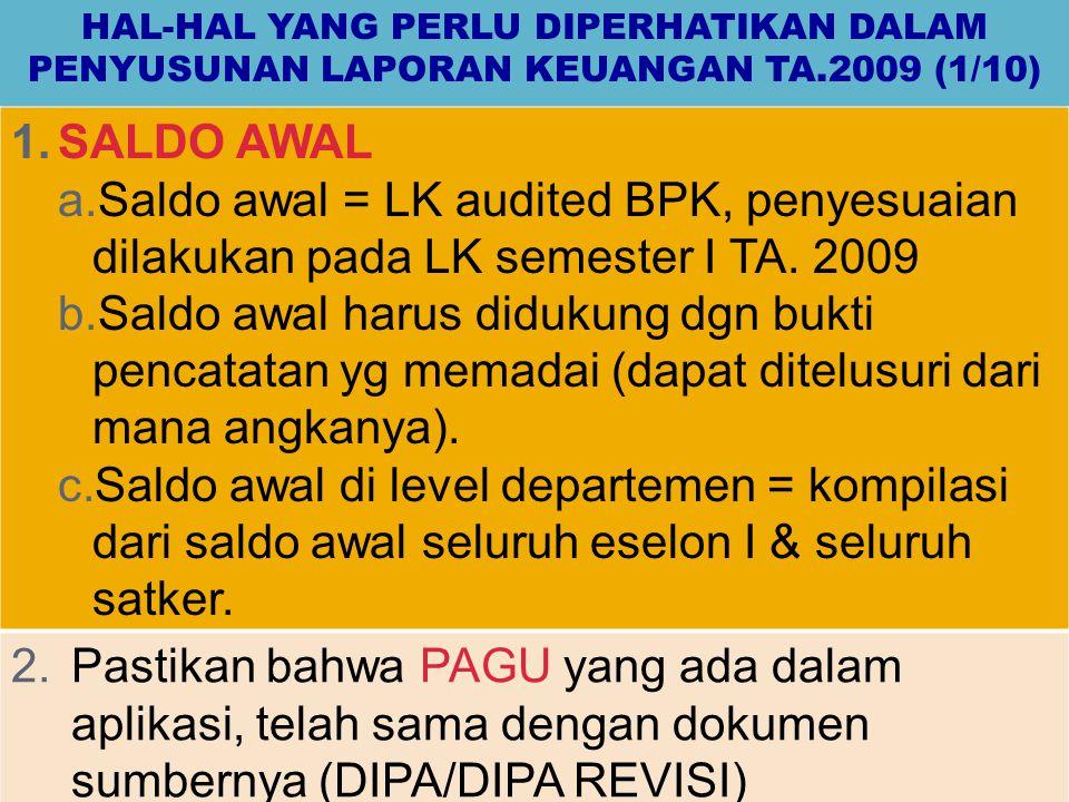 HAL-HAL YANG PERLU DIPERHATIKAN DALAM PENYUSUNAN LAPORAN KEUANGAN TA.2009 (1/10) 1.SALDO AWAL a.Saldo awal = LK audited BPK, penyesuaian dilakukan pad