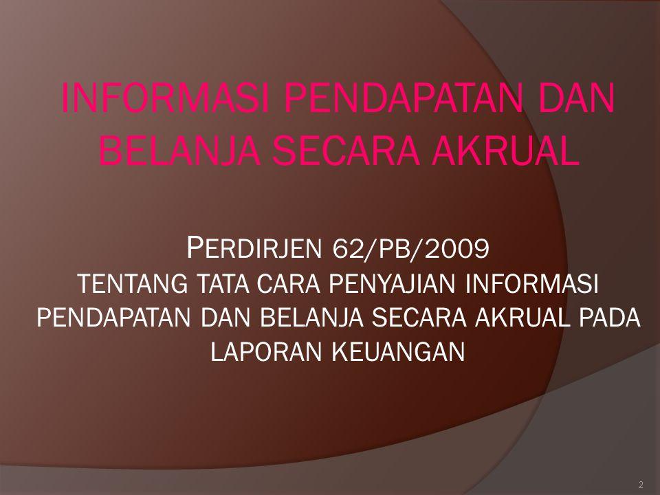 Pasal 70 ayat (2) UU 1/2004 Ketentuan mengenai pengakuan dan pengukuran pendapatan dan belanja berbasis akrual dilaksanakan selambat-lambatnya tanggal 2008.