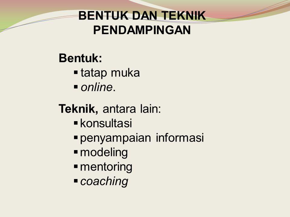 Bentuk:  tatap muka  online. Teknik, antara lain:  konsultasi  penyampaian informasi  modeling  mentoring  coaching BENTUK DAN TEKNIK PENDAMPIN