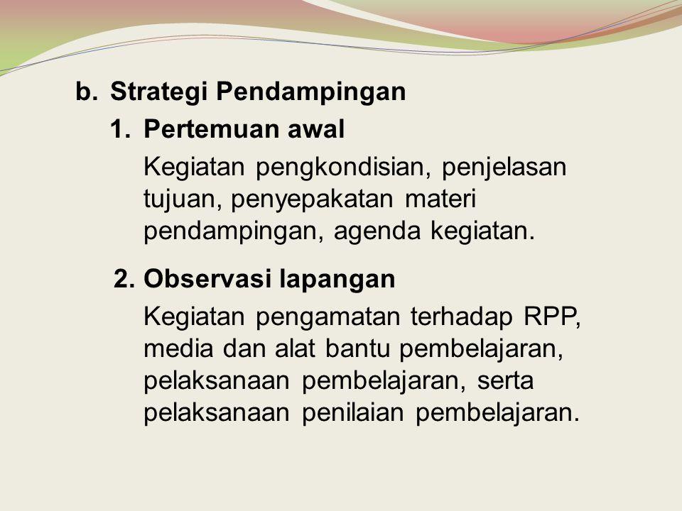 b.Strategi Pendampingan 1.Pertemuan awal Kegiatan pengkondisian, penjelasan tujuan, penyepakatan materi pendampingan, agenda kegiatan. 2.Observasi lap