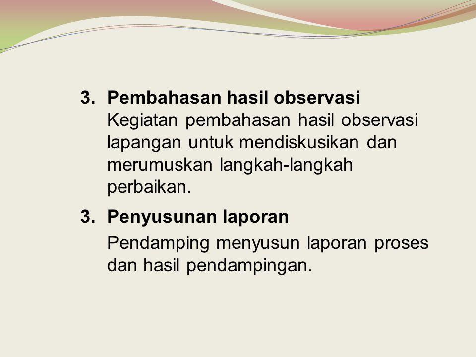 3.Pembahasan hasil observasi Kegiatan pembahasan hasil observasi lapangan untuk mendiskusikan dan merumuskan langkah-langkah perbaikan. 3.Penyusunan l