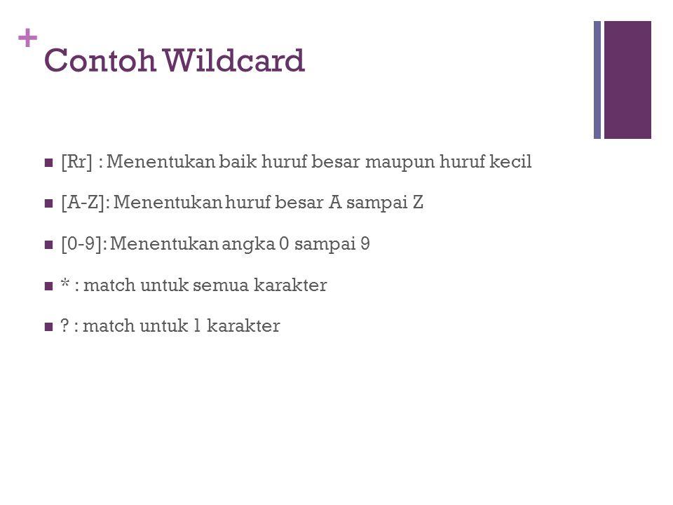 + Contoh Wildcard  [Rr] : Menentukan baik huruf besar maupun huruf kecil  [A-Z]: Menentukan huruf besar A sampai Z  [0-9]: Menentukan angka 0 sampa