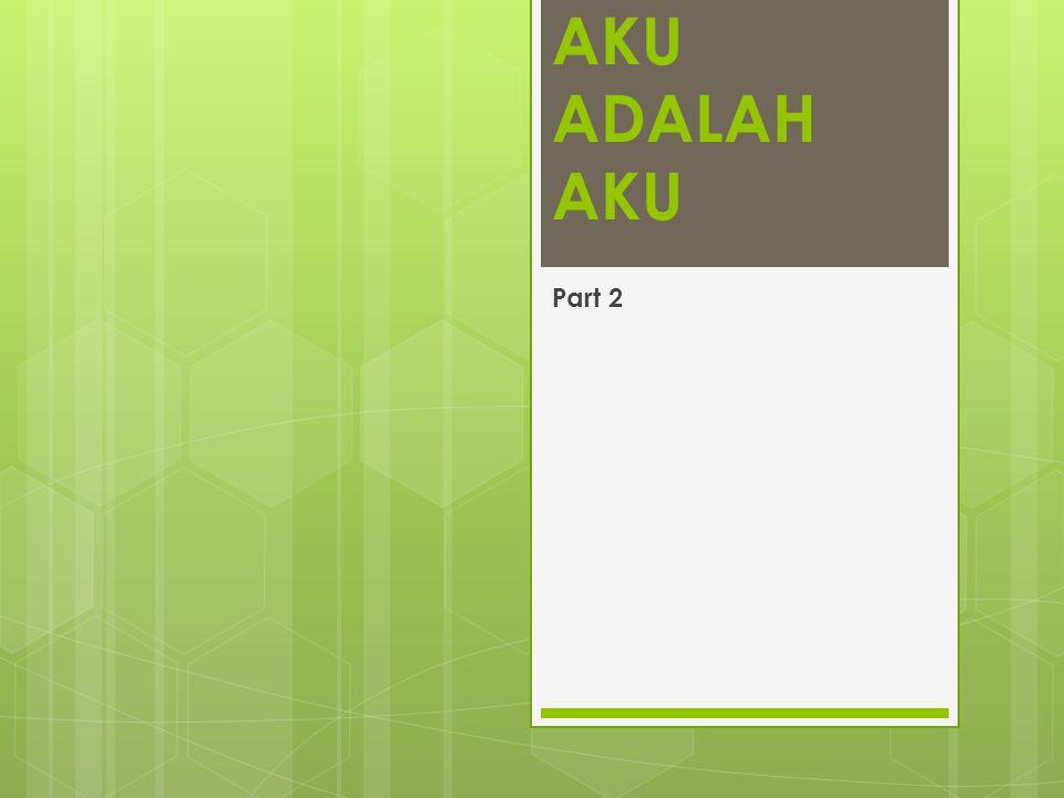 AKU ADALAH AKU Part 2