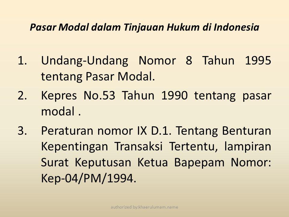 Pasar Modal dalam Tinjauan Hukum di Indonesia 1.Undang-Undang Nomor 8 Tahun 1995 tentang Pasar Modal. 2.Kepres No.53 Tahun 1990 tentang pasar modal. 3