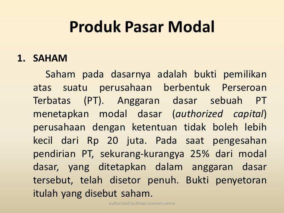 Produk Pasar Modal 1.SAHAM Saham pada dasarnya adalah bukti pemilikan atas suatu perusahaan berbentuk Perseroan Terbatas (PT). Anggaran dasar sebuah P