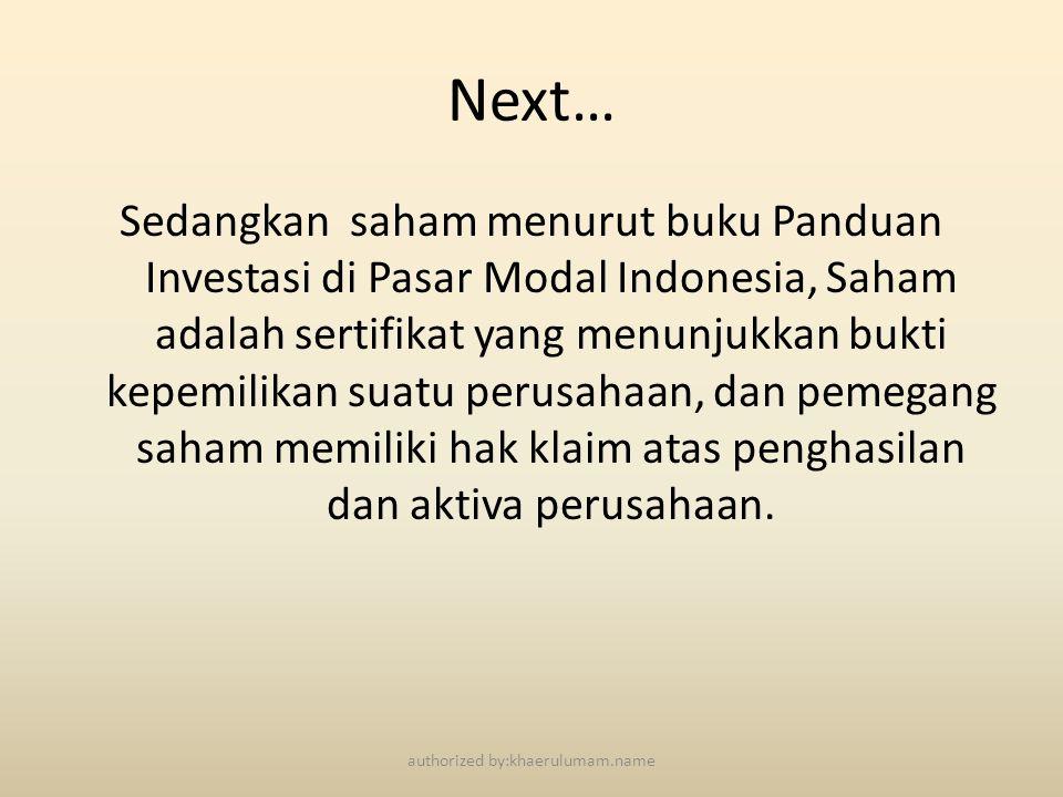 Next… Sedangkan saham menurut buku Panduan Investasi di Pasar Modal Indonesia, Saham adalah sertifikat yang menunjukkan bukti kepemilikan suatu perusa