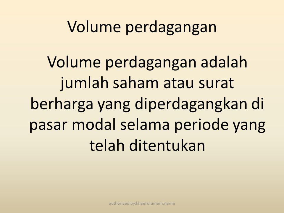 Volume perdagangan Volume perdagangan adalah jumlah saham atau surat berharga yang diperdagangkan di pasar modal selama periode yang telah ditentukan