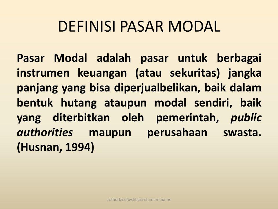 DEFINISI PASAR MODAL Pasar Modal adalah pasar untuk berbagai instrumen keuangan (atau sekuritas) jangka panjang yang bisa diperjualbelikan, baik dalam