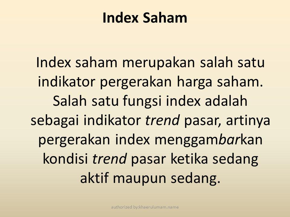 Index Saham Index saham merupakan salah satu indikator pergerakan harga saham. Salah satu fungsi index adalah sebagai indikator trend pasar, artinya p