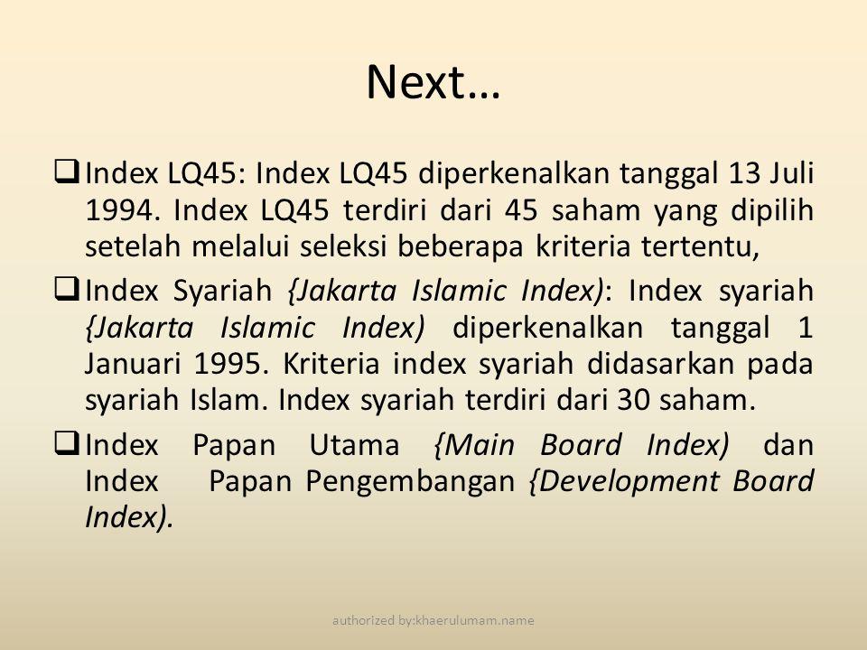 Next…  Index LQ45: Index LQ45 diperkenalkan tanggal 13 Juli 1994. Index LQ45 terdiri dari 45 saham yang dipilih setelah melalui seleksi beberapa krit