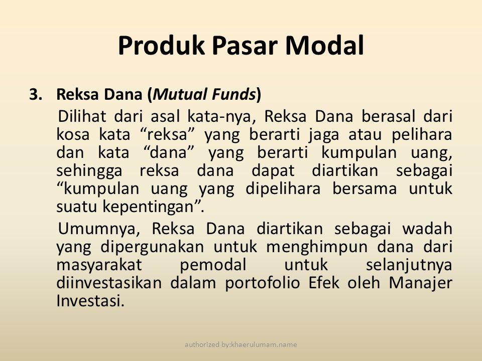 "Produk Pasar Modal 3.Reksa Dana (Mutual Funds) Dilihat dari asal kata-nya, Reksa Dana berasal dari kosa kata ""reksa"" yang berarti jaga atau pelihara d"