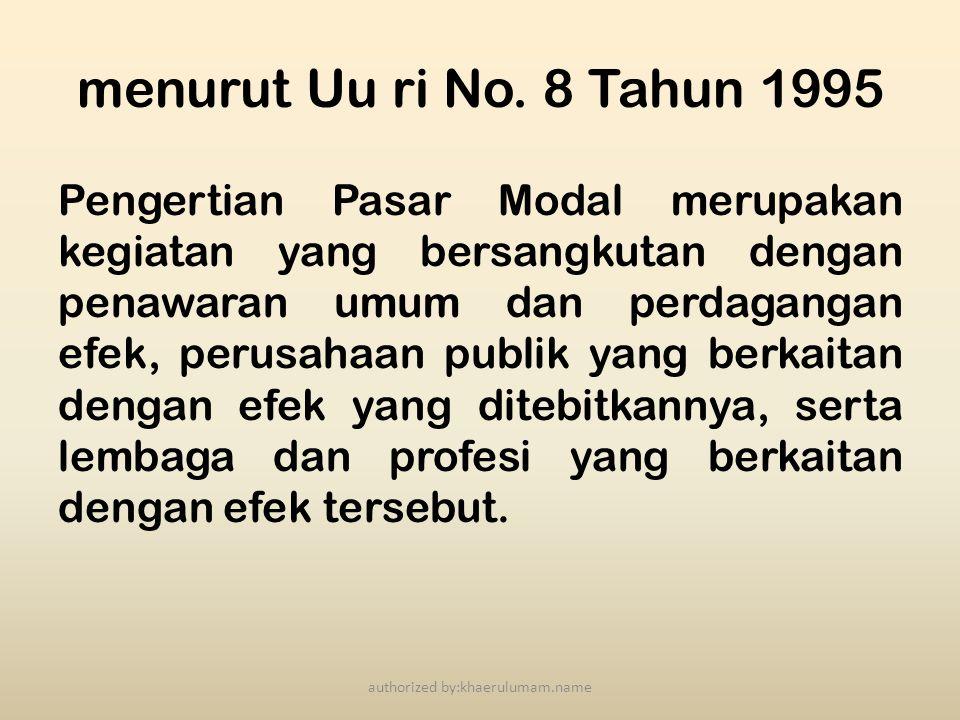 menurut Uu ri No. 8 Tahun 1995 Pengertian Pasar Modal merupakan kegiatan yang bersangkutan dengan penawaran umum dan perdagangan efek, perusahaan publ