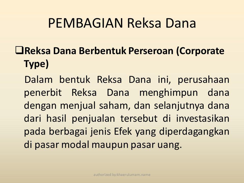 PEMBAGIAN Reksa Dana  Reksa Dana Berbentuk Perseroan (Corporate Type) Dalam bentuk Reksa Dana ini, perusahaan penerbit Reksa Dana menghimpun dana den