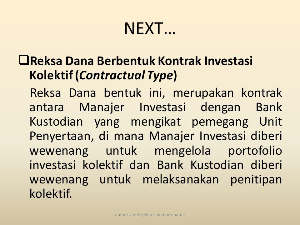NEXT…  Reksa Dana Berbentuk Kontrak Investasi Kolektif (Contractual Type) Reksa Dana bentuk ini, merupakan kontrak antara Manajer Investasi dengan Ba