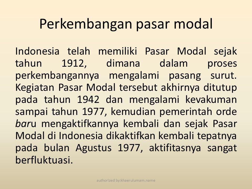 Perkembangan pasar modal Indonesia telah memiliki Pasar Modal sejak tahun 1912, dimana dalam proses perkembangannya mengalami pasang surut. Kegiatan P
