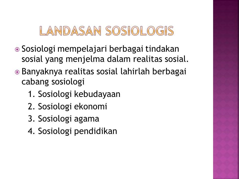  Sosiologi mempelajari berbagai tindakan sosial yang menjelma dalam realitas sosial.  Banyaknya realitas sosial lahirlah berbagai cabang sosiologi 1