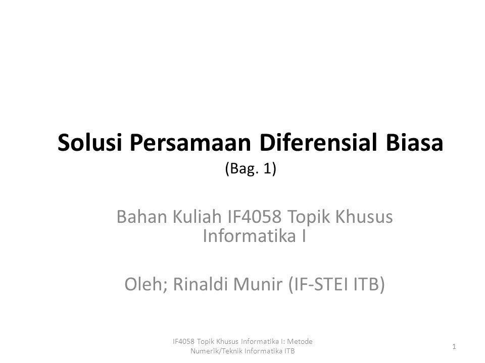 Solusi Persamaan Diferensial Biasa (Bag. 1) Bahan Kuliah IF4058 Topik Khusus Informatika I Oleh; Rinaldi Munir (IF-STEI ITB) 1 IF4058 Topik Khusus Inf