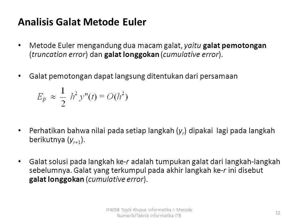 Analisis Galat Metode Euler • Metode Euler mengandung dua macam galat, yaitu galat pemotongan (truncation error) dan galat longgokan (cumulative error