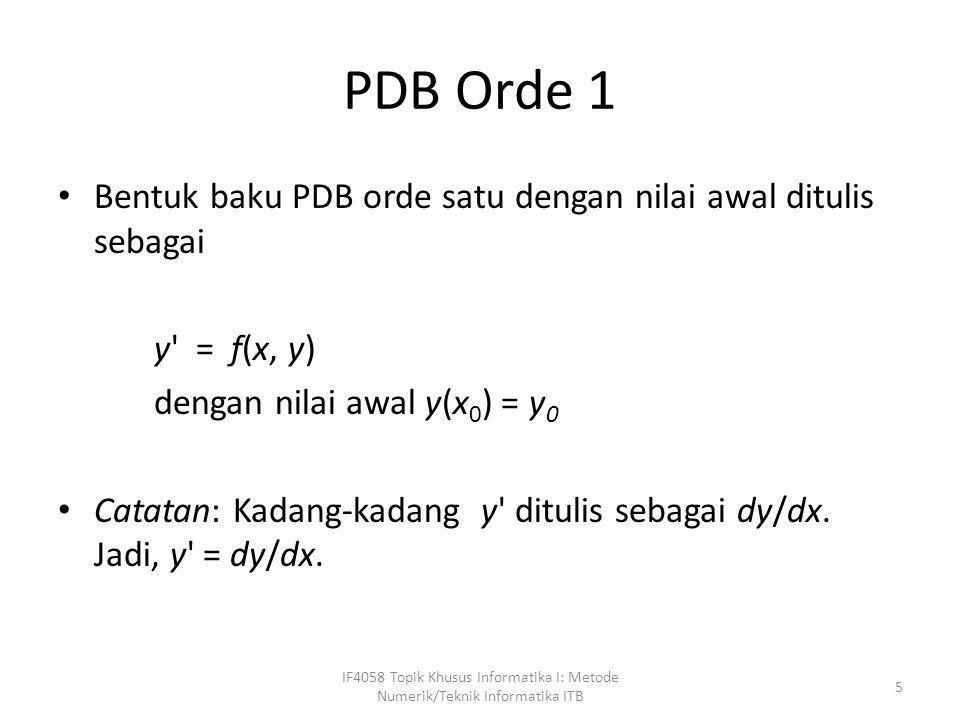 PDB Orde 1 • Bentuk baku PDB orde satu dengan nilai awal ditulis sebagai y' = f(x, y) dengan nilai awal y(x 0 ) = y 0 • Catatan: Kadang-kadang y' ditu