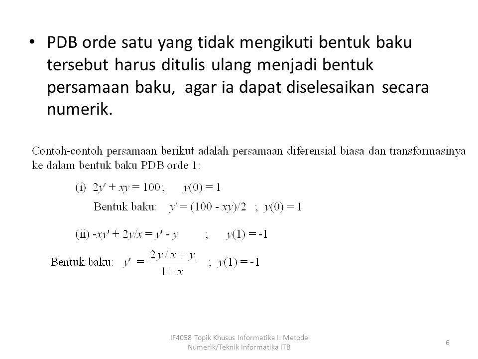 • PDB orde satu yang tidak mengikuti bentuk baku tersebut harus ditulis ulang menjadi bentuk persamaan baku, agar ia dapat diselesaikan secara numerik