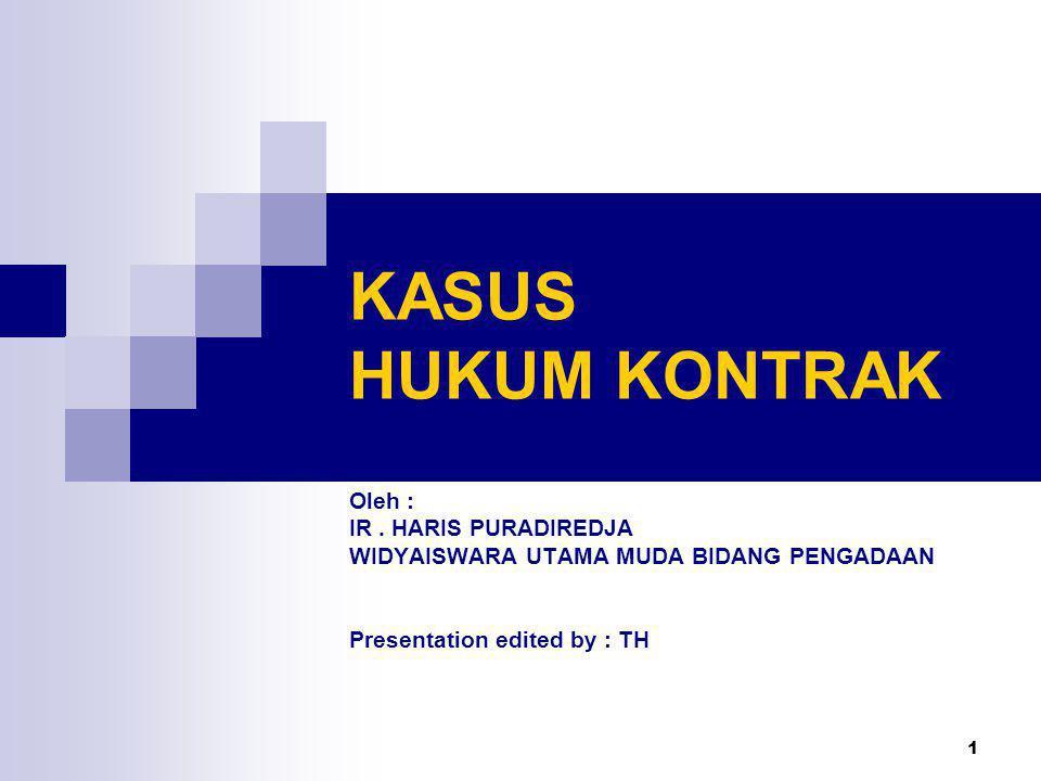 1 KASUS HUKUM KONTRAK Oleh : IR. HARIS PURADIREDJA WIDYAISWARA UTAMA MUDA BIDANG PENGADAAN Presentation edited by : TH