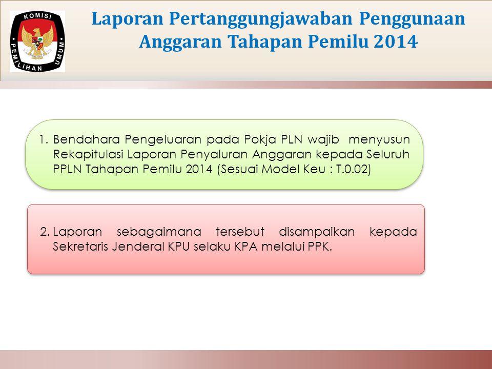 Laporan Pertanggungjawaban Penggunaan Anggaran Tahapan Pemilu 2014 1.