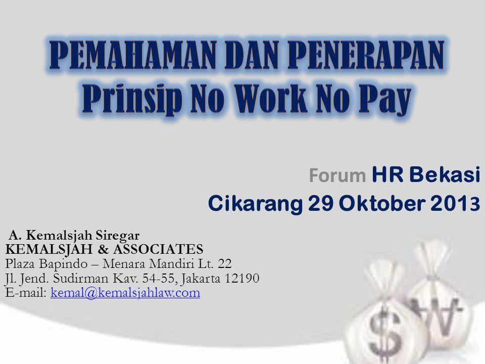 Forum HR Bekasi Cikarang 29 Oktober 201 3 A. Kemalsjah Siregar KEMALSJAH & ASSOCIATES Plaza Bapindo – Menara Mandiri Lt. 22 Jl. Jend. Sudirman Kav. 54