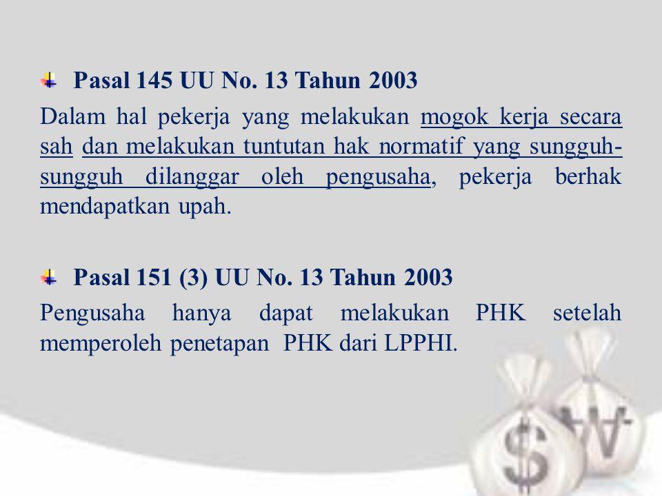 Pasal 145 UU No. 13 Tahun 2003 Dalam hal pekerja yang melakukan mogok kerja secara sah dan melakukan tuntutan hak normatif yang sungguh- sungguh dilan