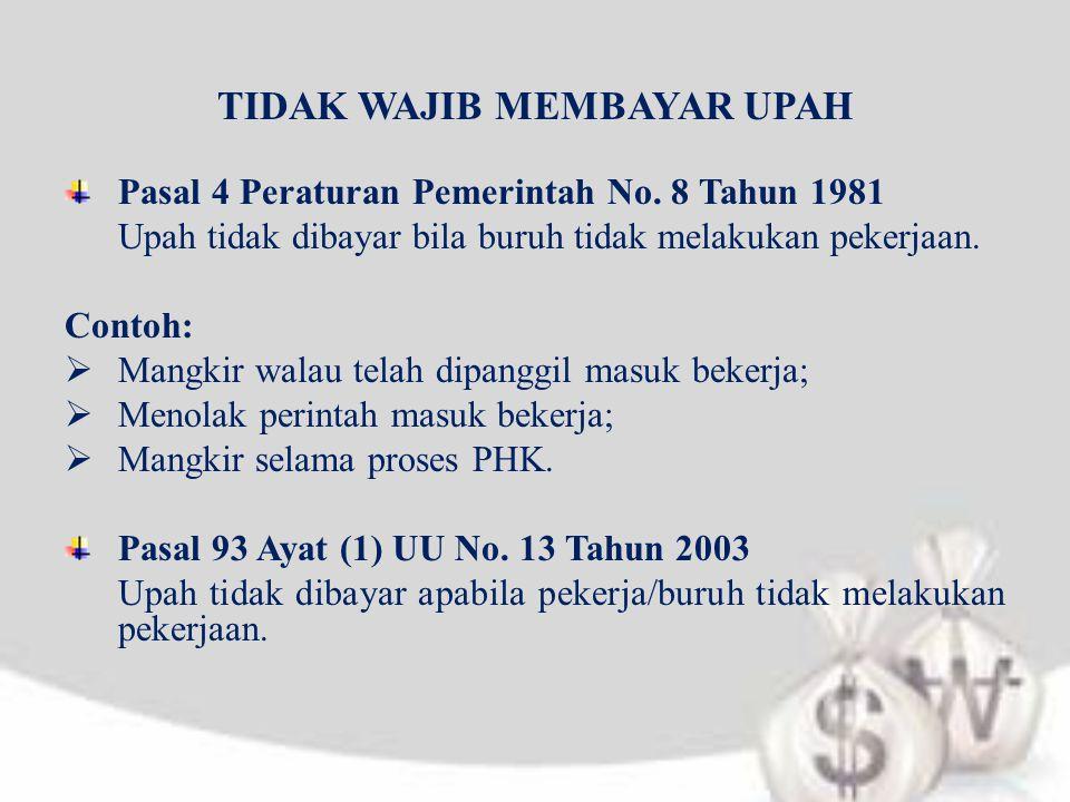 TIDAK WAJIB MEMBAYAR UPAH Pasal 4 Peraturan Pemerintah No. 8 Tahun 1981 Upah tidak dibayar bila buruh tidak melakukan pekerjaan. Contoh:  Mangkir wal
