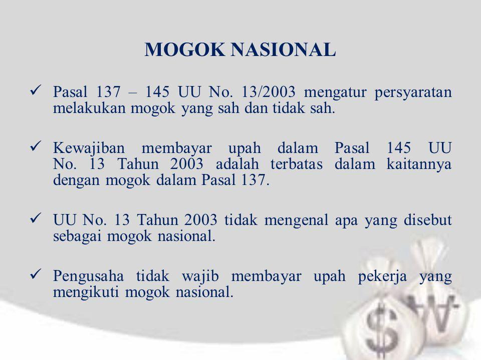 MOGOK NASIONAL  Pasal 137 – 145 UU No. 13/2003 mengatur persyaratan melakukan mogok yang sah dan tidak sah.  Kewajiban membayar upah dalam Pasal 145