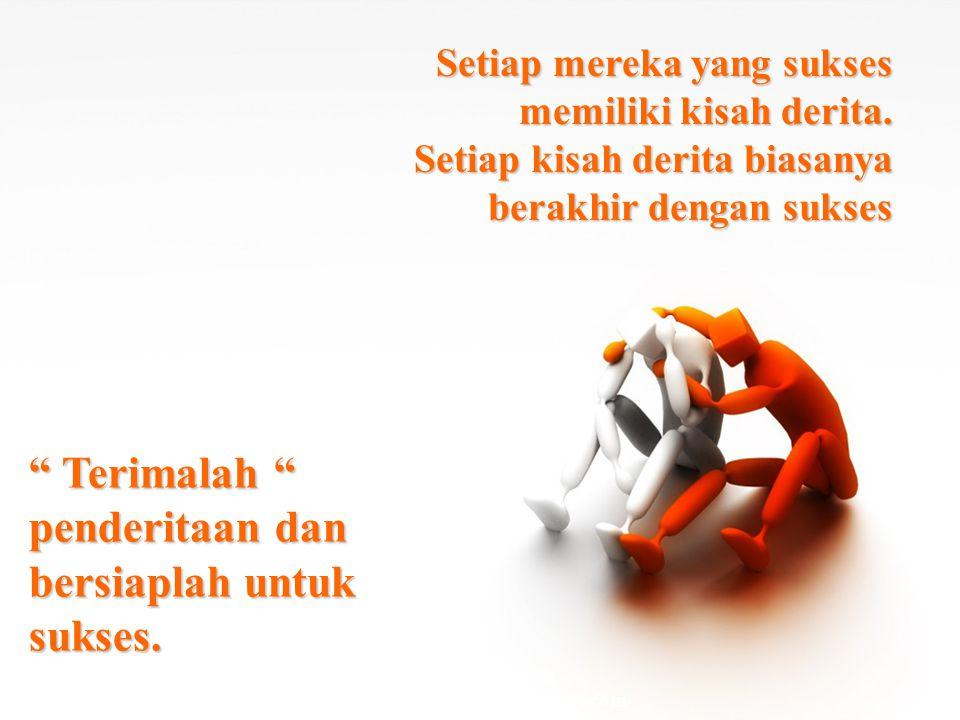 PWS - Medan www.pwsmedan.blogspot.com Setiap mereka yang sukses memiliki kisah derita.