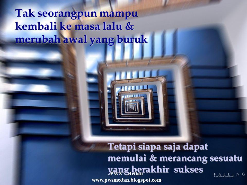 PWS - Medan www.pwsmedan.blogspot.com Hal yang paling mudah adalah menyalahkan orang lain.