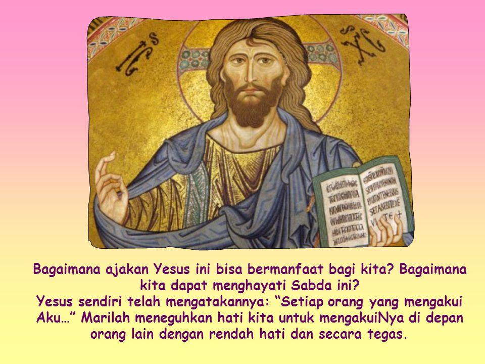 Setiap orang yang mengakui Aku di depan manusia, Aku juga akan mengakuinya di depan Bapa-Ku yang di sorga.