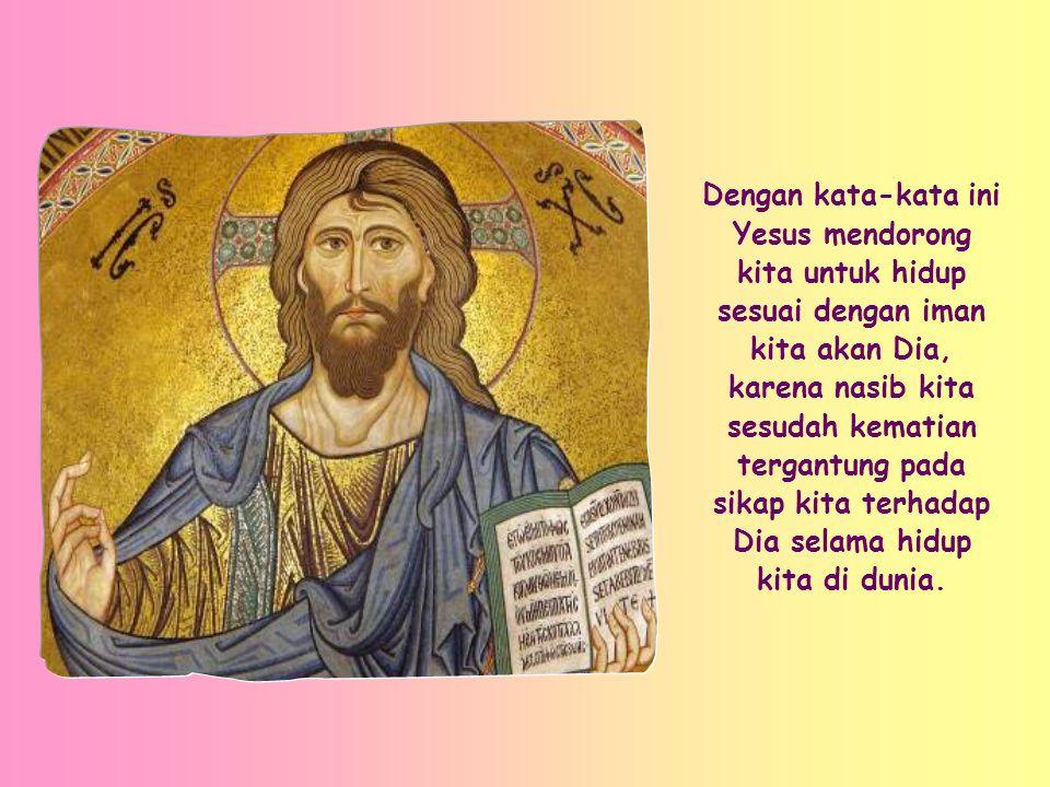 Sabda ini menghibur dan memberi semangat bagi kita semua orang Kristiani.