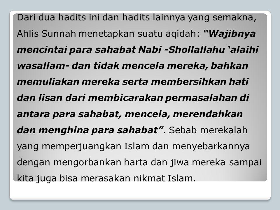 """Dari dua hadits ini dan hadits lainnya yang semakna, Ahlis Sunnah menetapkan suatu aqidah: """"Wajibnya mencintai para sahabat Nabi -Shollallahu 'alaihi"""