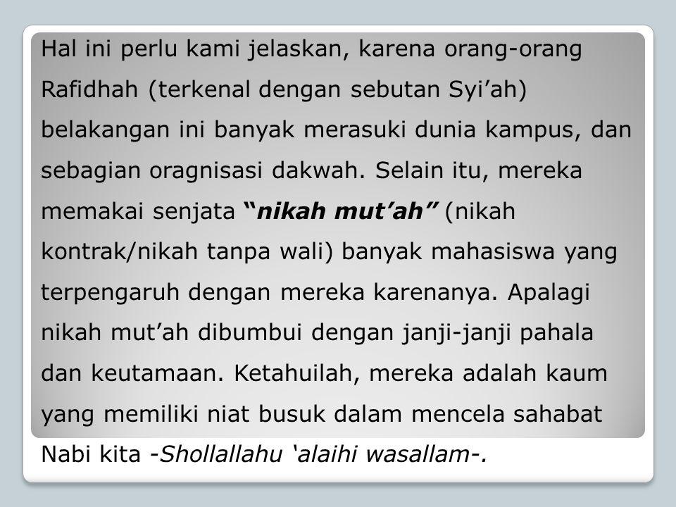 Hal ini perlu kami jelaskan, karena orang-orang Rafidhah (terkenal dengan sebutan Syi'ah) belakangan ini banyak merasuki dunia kampus, dan sebagian or