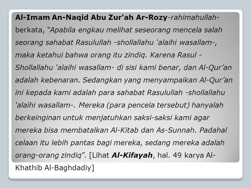 """Al-Imam An-Naqid Abu Zur'ah Ar-Rozy-rahimahullah- berkata, """"Apabila engkau melihat seseorang mencela salah seorang sahabat Rasulullah -shollallahu 'al"""