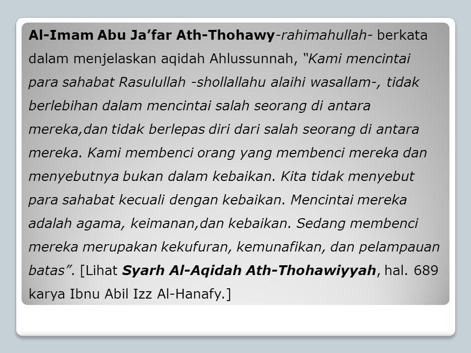 """Al-Imam Abu Ja'far Ath-Thohawy-rahimahullah- berkata dalam menjelaskan aqidah Ahlussunnah, """"Kami mencintai para sahabat Rasulullah -shollallahu alaihi"""